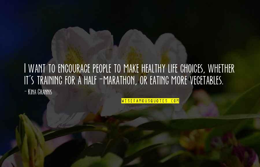 Training For A Marathon Quotes By Kina Grannis: I want to encourage people to make healthy