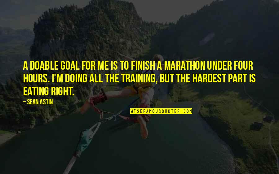 Training For A Marathon Quotes By Sean Astin: A doable goal for me is to finish