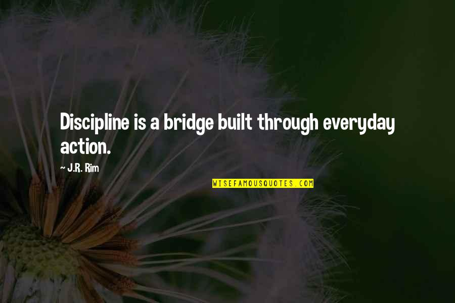 Training Learning And Development Quotes By J.R. Rim: Discipline is a bridge built through everyday action.