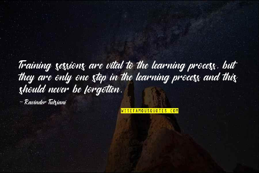 Training Learning And Development Quotes By Ravinder Tulsiani: Training sessions are vital to the learning process,