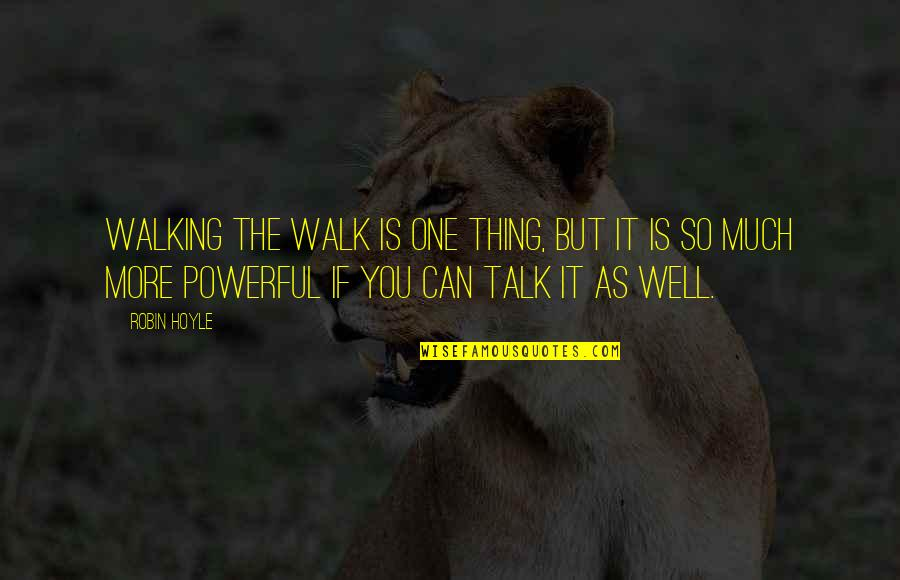 Training Learning And Development Quotes By Robin Hoyle: Walking the walk is one thing, but it