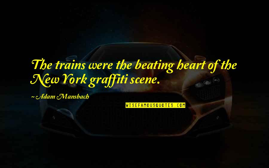 Trains Quotes By Adam Mansbach: The trains were the beating heart of the