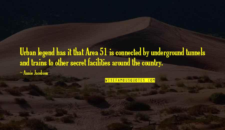 Trains Quotes By Annie Jacobsen: Urban legend has it that Area 51 is
