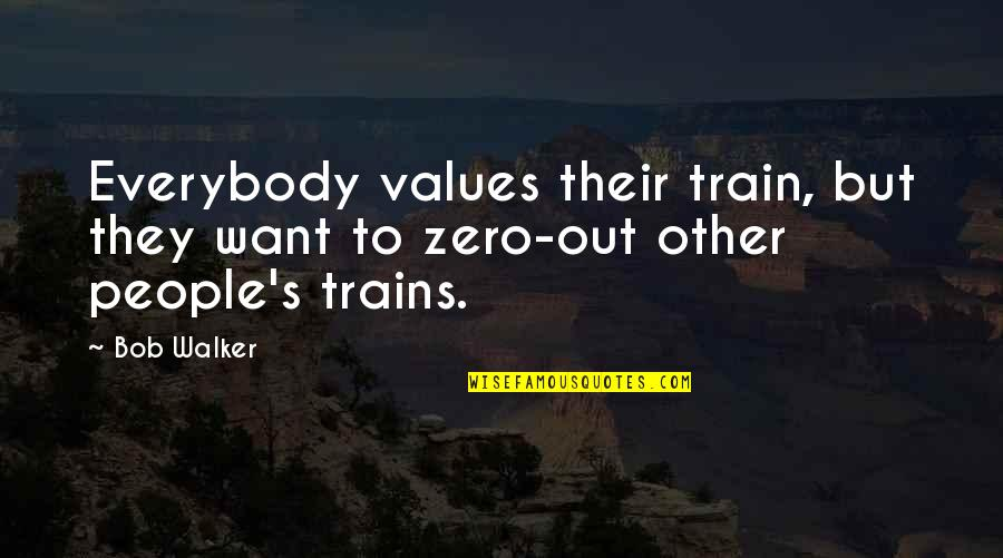 Trains Quotes By Bob Walker: Everybody values their train, but they want to
