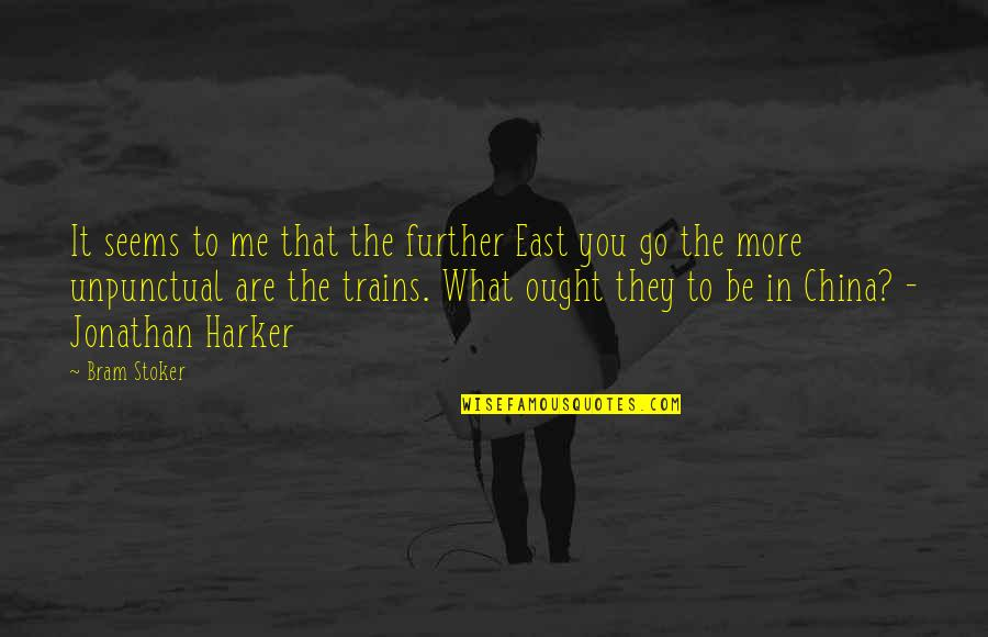 Trains Quotes By Bram Stoker: It seems to me that the further East