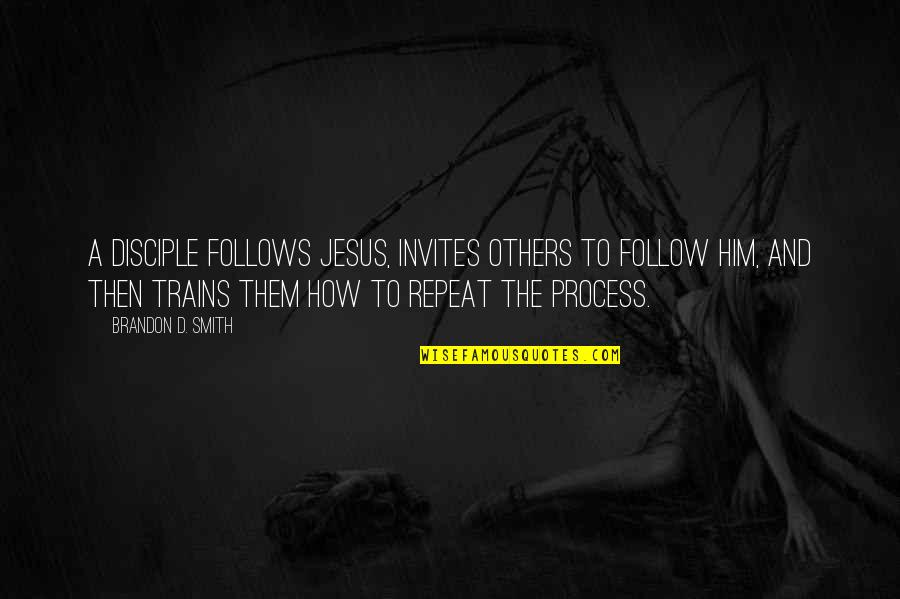 Trains Quotes By Brandon D. Smith: A disciple follows Jesus, invites others to follow