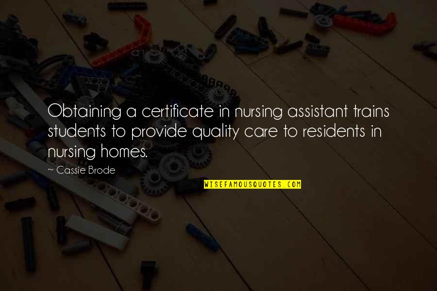 Trains Quotes By Cassie Brode: Obtaining a certificate in nursing assistant trains students