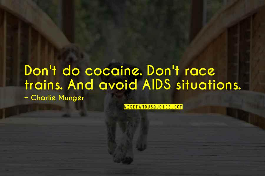 Trains Quotes By Charlie Munger: Don't do cocaine. Don't race trains. And avoid