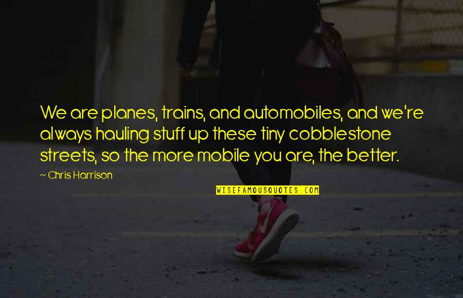 Trains Quotes By Chris Harrison: We are planes, trains, and automobiles, and we're