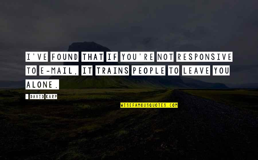 Trains Quotes By David Karp: I've found that if you're not responsive to