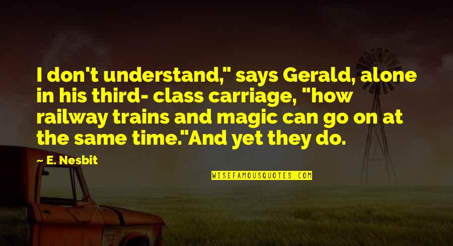 """Trains Quotes By E. Nesbit: I don't understand,"""" says Gerald, alone in his"""