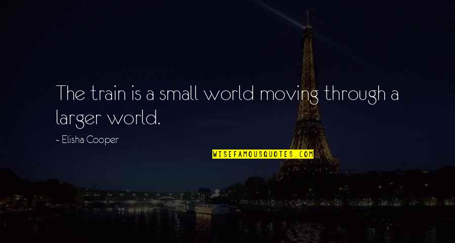 Trains Quotes By Elisha Cooper: The train is a small world moving through