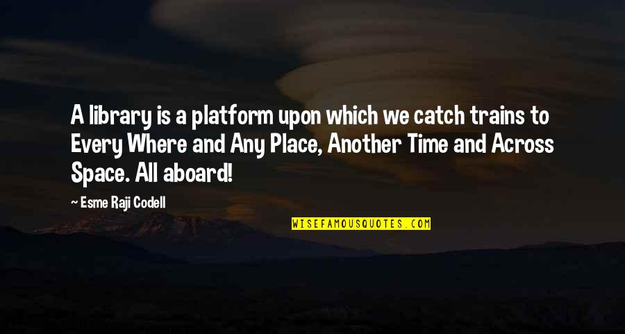 Trains Quotes By Esme Raji Codell: A library is a platform upon which we