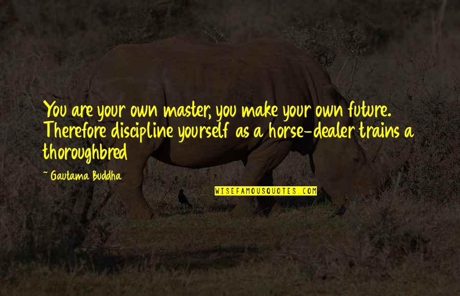Trains Quotes By Gautama Buddha: You are your own master, you make your