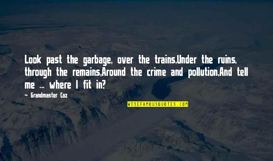 Trains Quotes By Grandmaster Caz: Look past the garbage, over the trains,Under the