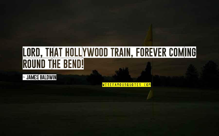 Trains Quotes By James Baldwin: Lord, that Hollywood train, forever coming round the