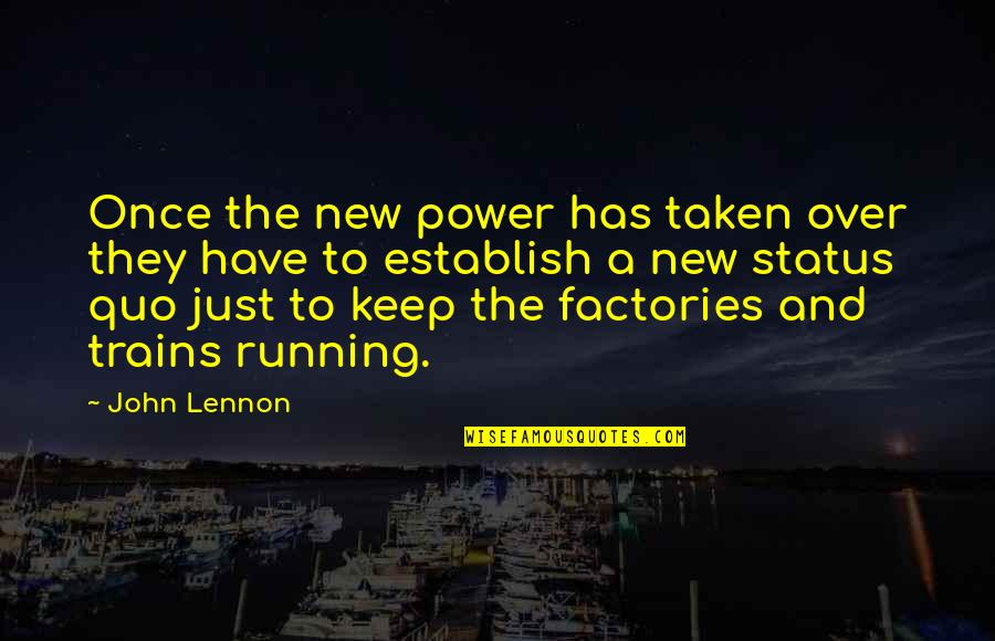 Trains Quotes By John Lennon: Once the new power has taken over they