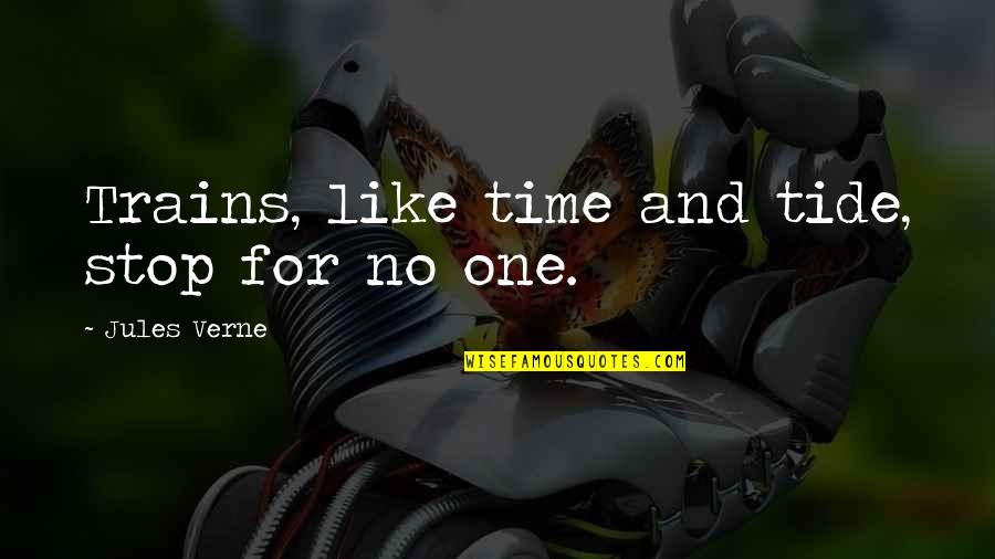 Trains Quotes By Jules Verne: Trains, like time and tide, stop for no