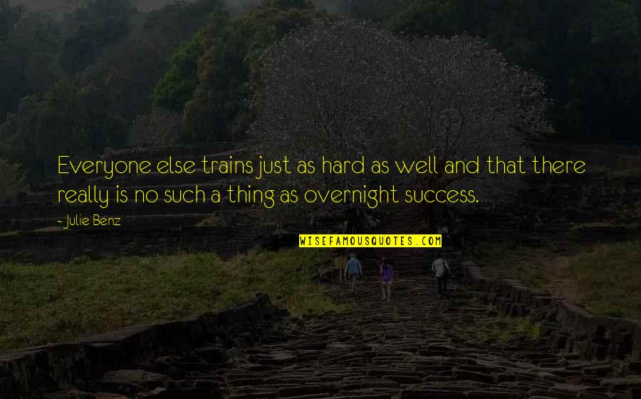 Trains Quotes By Julie Benz: Everyone else trains just as hard as well