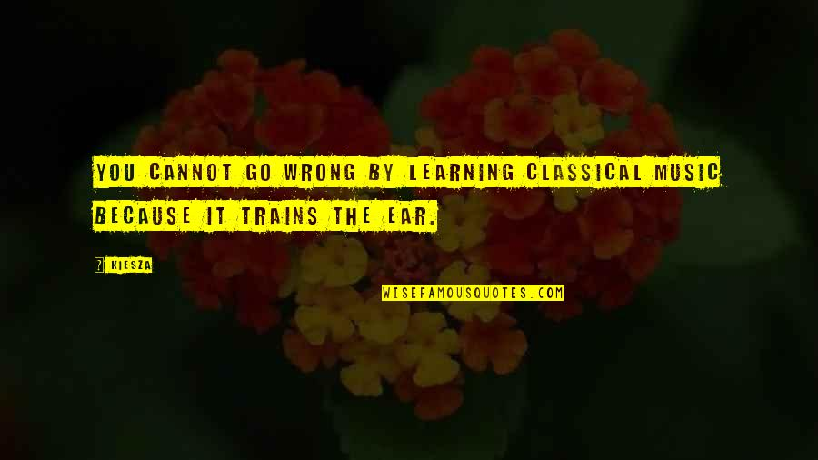 Trains Quotes By Kiesza: You cannot go wrong by learning classical music
