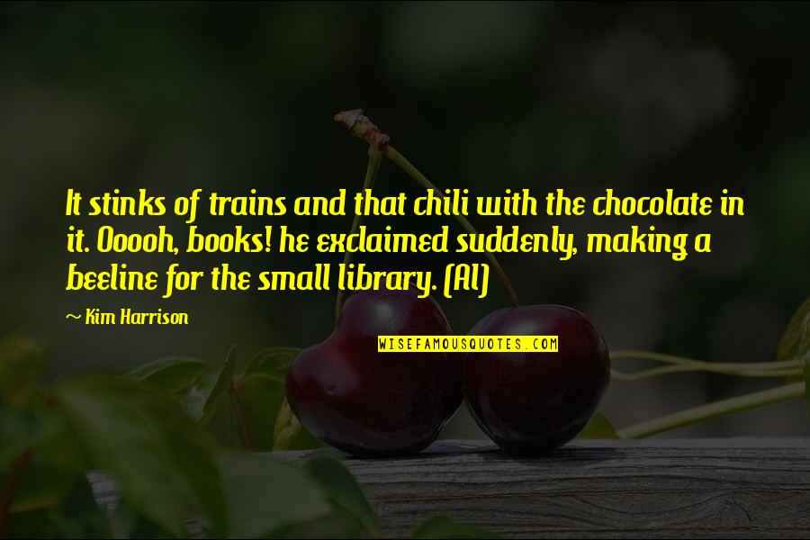 Trains Quotes By Kim Harrison: It stinks of trains and that chili with