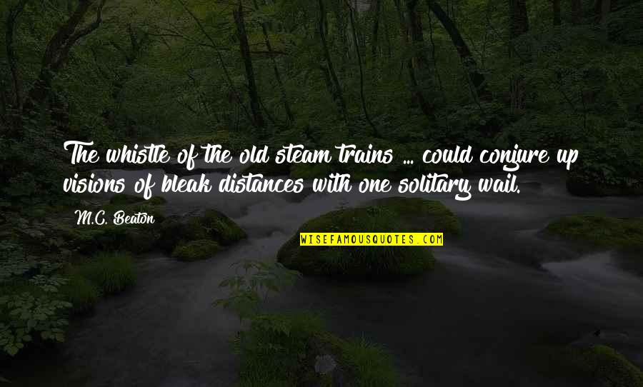 Trains Quotes By M.C. Beaton: The whistle of the old steam trains ...