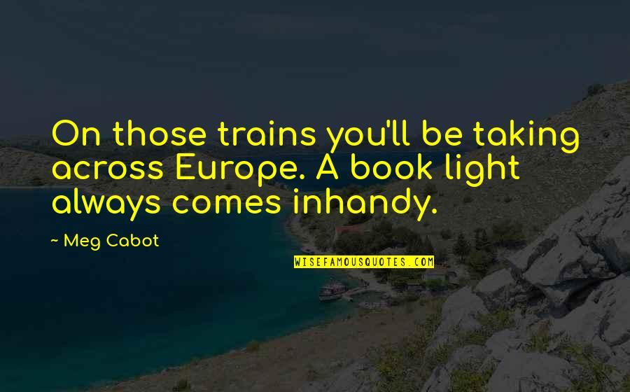 Trains Quotes By Meg Cabot: On those trains you'll be taking across Europe.