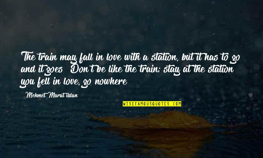 Trains Quotes By Mehmet Murat Ildan: The train may fall in love with a