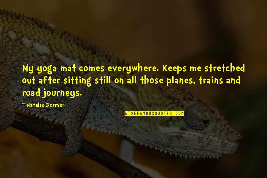 Trains Quotes By Natalie Dormer: My yoga mat comes everywhere. Keeps me stretched