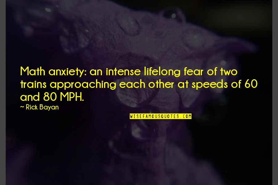 Trains Quotes By Rick Bayan: Math anxiety: an intense lifelong fear of two