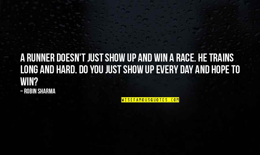 Trains Quotes By Robin Sharma: A runner doesn't just show up and win