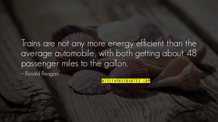 Trains Quotes By Ronald Reagan: Trains are not any more energy efficient than