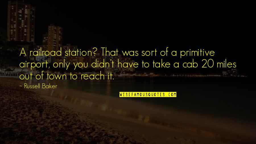 Trains Quotes By Russell Baker: A railroad station? That was sort of a