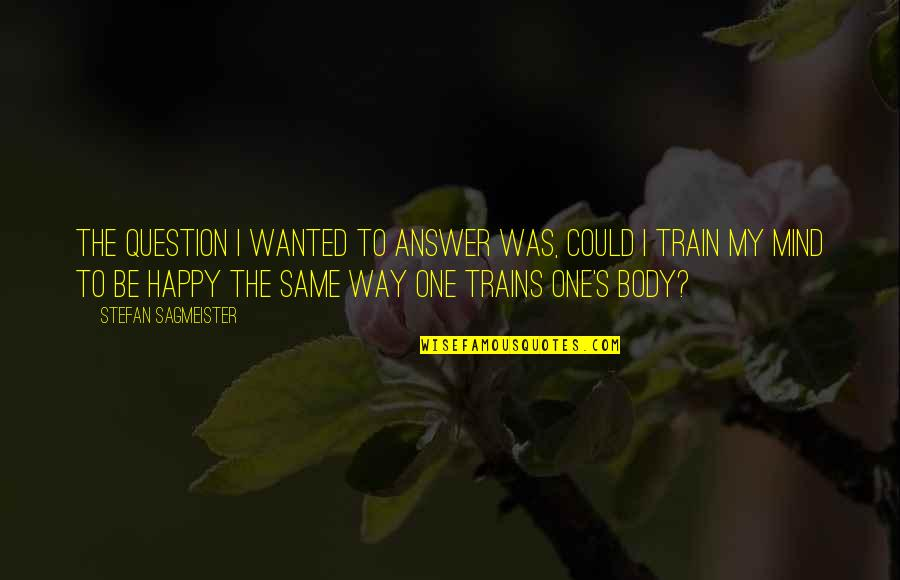 Trains Quotes By Stefan Sagmeister: The question I wanted to answer was, could