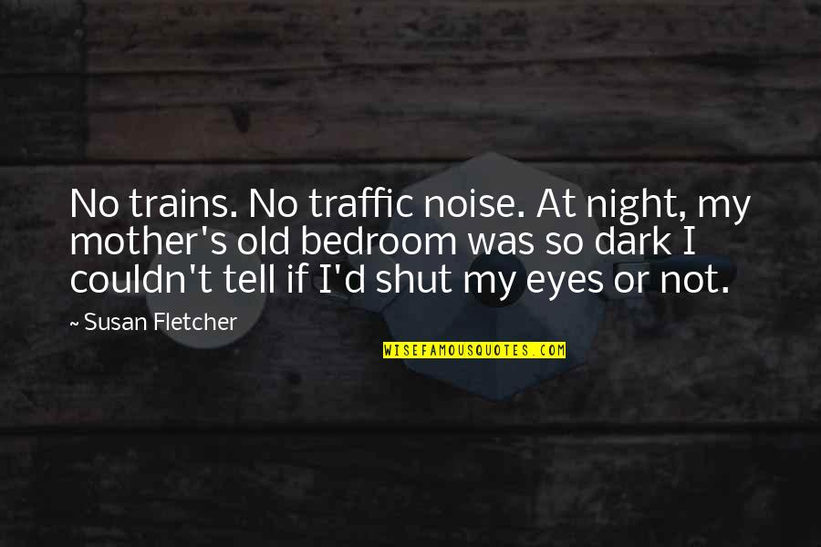 Trains Quotes By Susan Fletcher: No trains. No traffic noise. At night, my