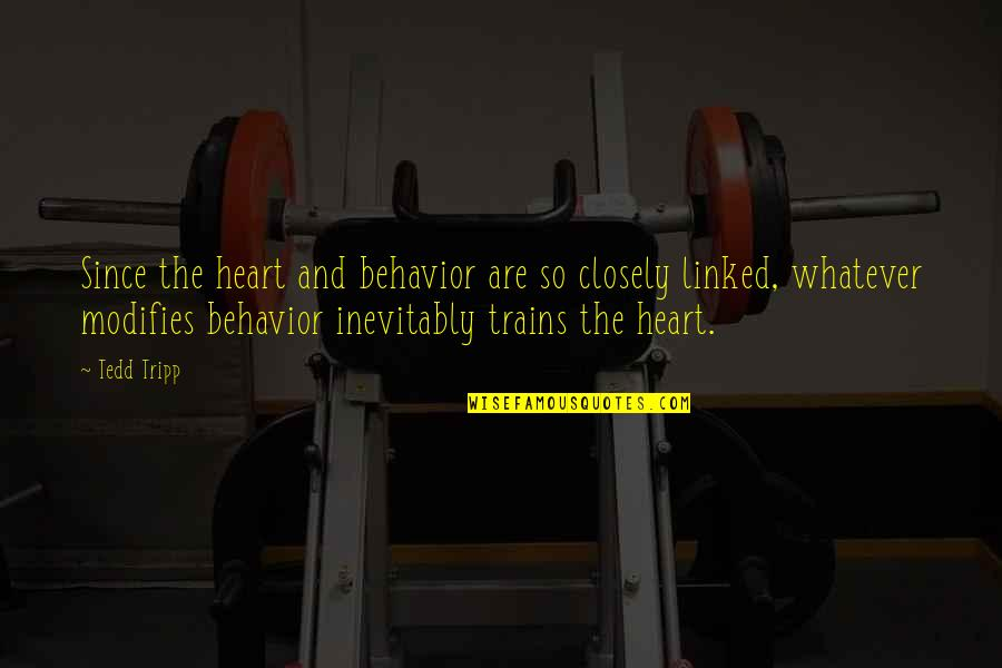 Trains Quotes By Tedd Tripp: Since the heart and behavior are so closely