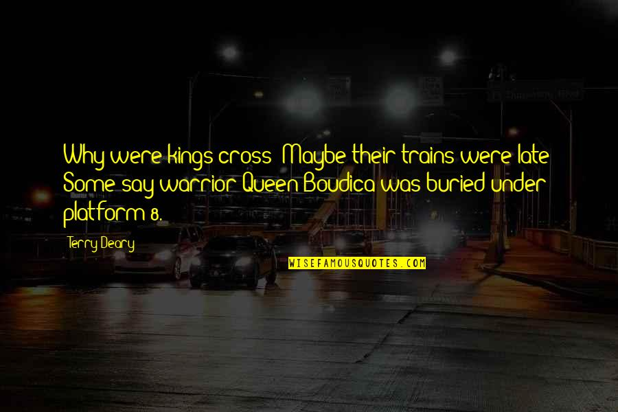 Trains Quotes By Terry Deary: Why were kings cross? Maybe their trains were