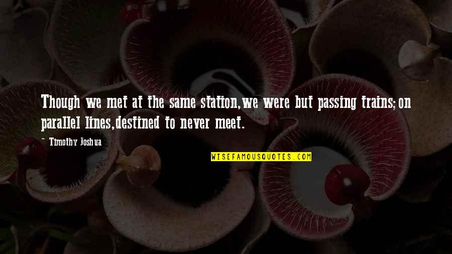 Trains Quotes By Timothy Joshua: Though we met at the same station,we were