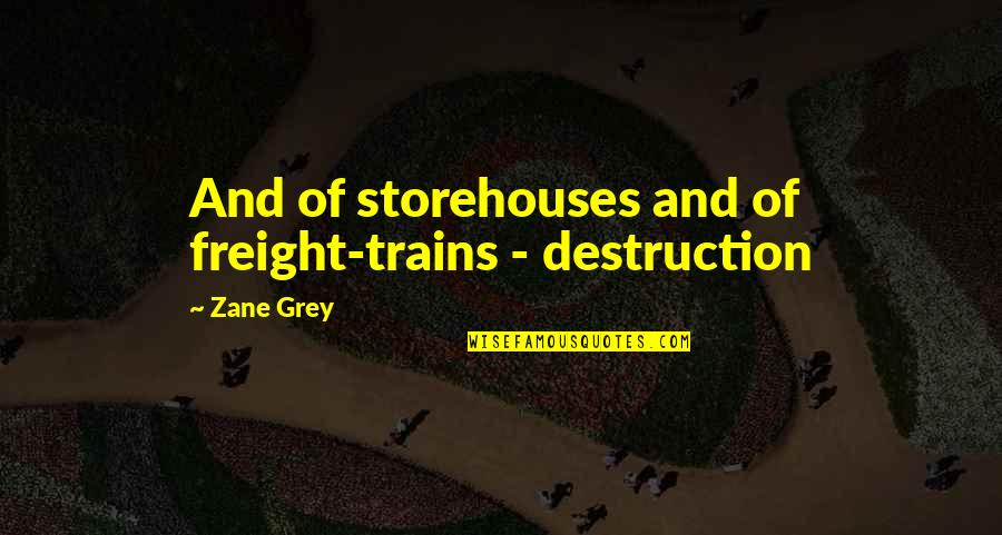 Trains Quotes By Zane Grey: And of storehouses and of freight-trains - destruction