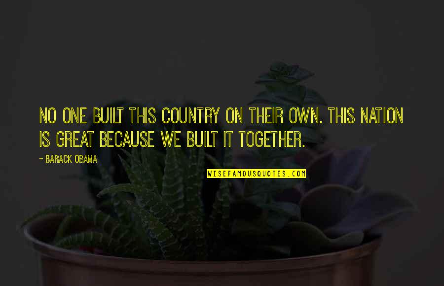 Traitor Friends Quotes By Barack Obama: No one built this country on their own.