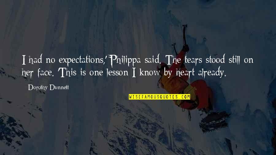 Transcendent Bible Quotes By Dorothy Dunnett: I had no expectations,' Philippa said. The tears