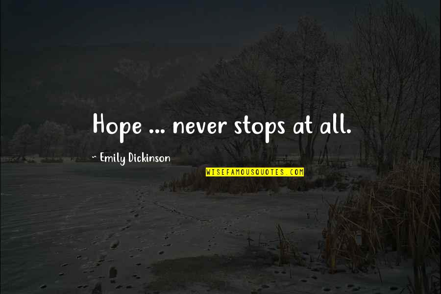 Transcendent Bible Quotes By Emily Dickinson: Hope ... never stops at all.