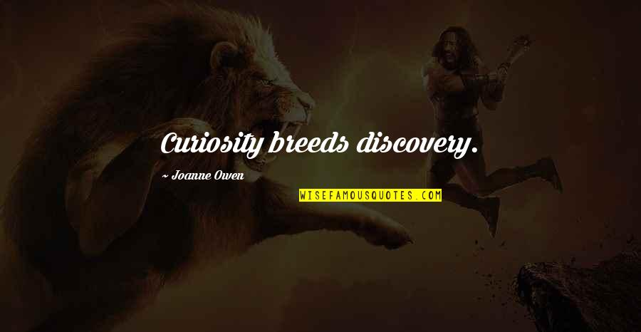 Transcontinental Quotes By Joanne Owen: Curiosity breeds discovery.