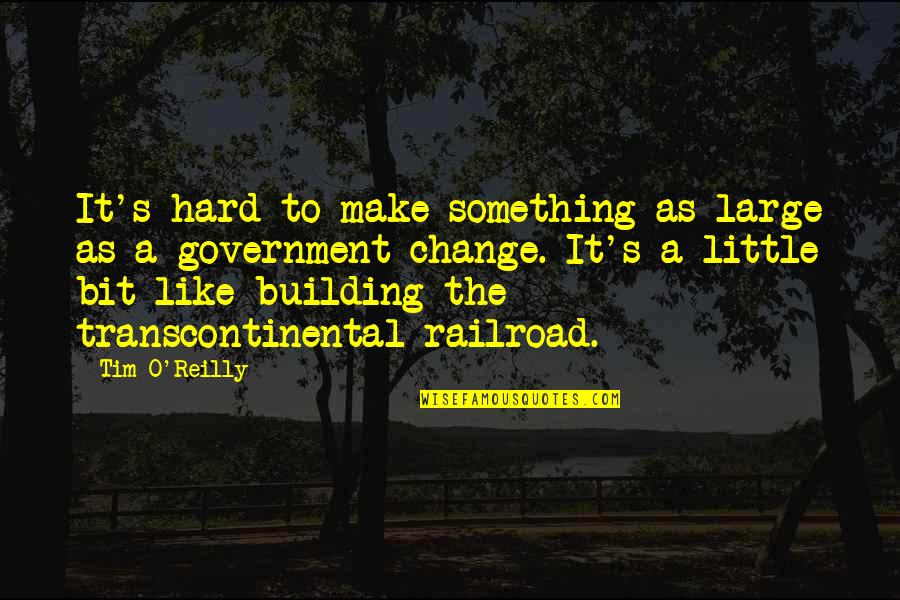 Transcontinental Quotes By Tim O'Reilly: It's hard to make something as large as
