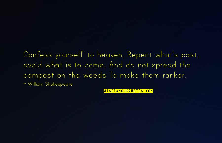 Transcontinental Quotes By William Shakespeare: Confess yourself to heaven, Repent what's past, avoid