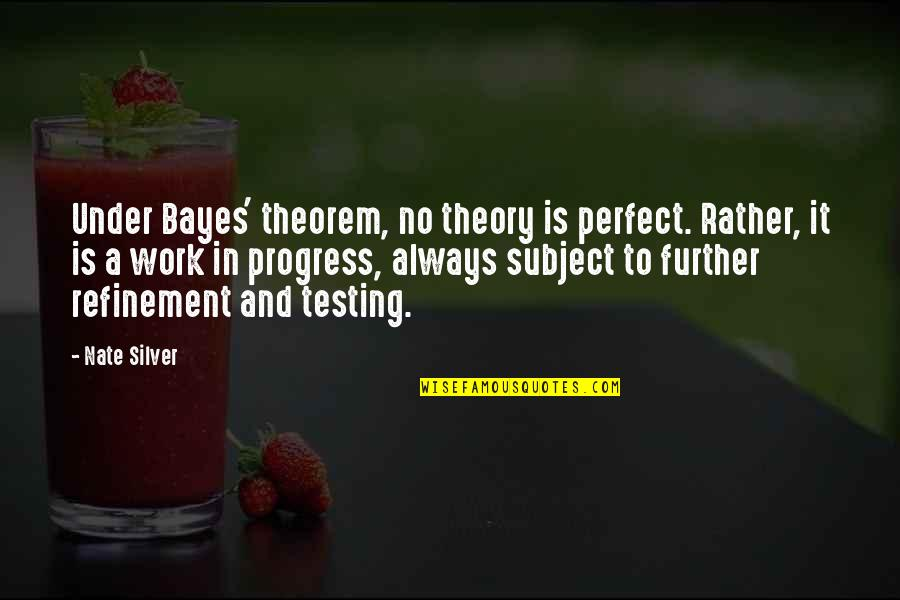 Transformers Age Of Extinction Crosshairs Quotes By Nate Silver: Under Bayes' theorem, no theory is perfect. Rather,