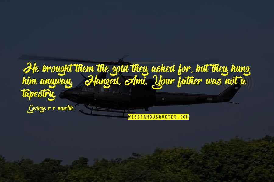 Transgressive Fiction Quotes By George R R Martin: He brought them the gold they asked for,