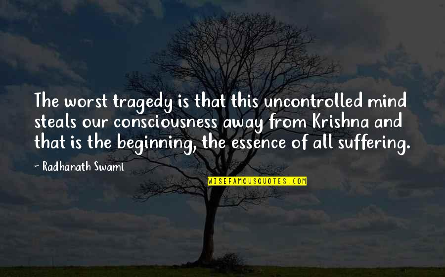 Transgressive Fiction Quotes By Radhanath Swami: The worst tragedy is that this uncontrolled mind