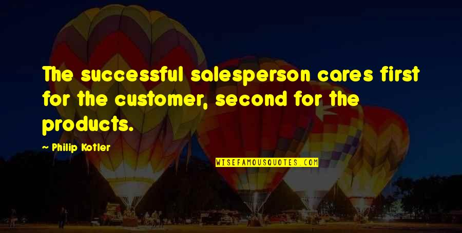 Transit Lyric Quotes By Philip Kotler: The successful salesperson cares first for the customer,
