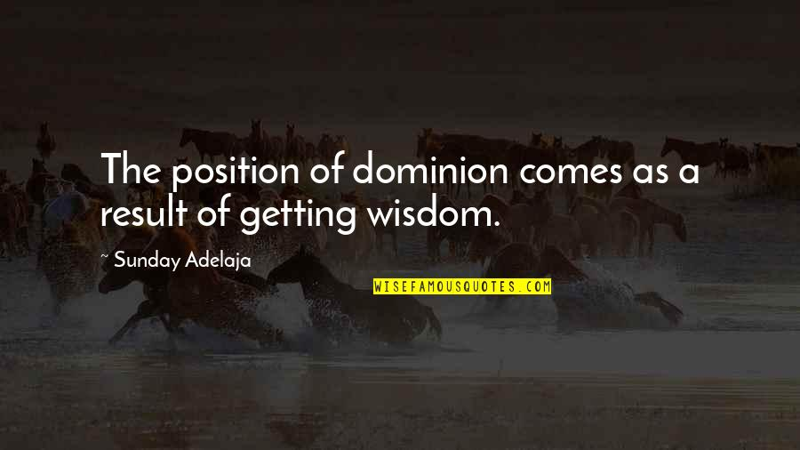Transit Lyric Quotes By Sunday Adelaja: The position of dominion comes as a result
